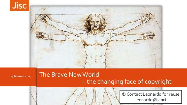 23 January 2014  The Brave New World – the changing face of copyright © Contact Leonardo for reuse leonardo@vinci