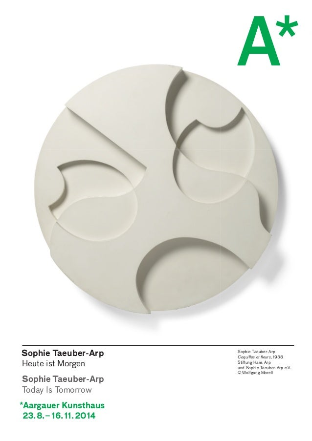 Sophie Taeuber-Arp  Heute ist Morgen  Sophie Taeuber-Arp  Today Is Tomorrow  *Aargauer Kunsthaus  23. 8. – 16. 11. 2014  A...