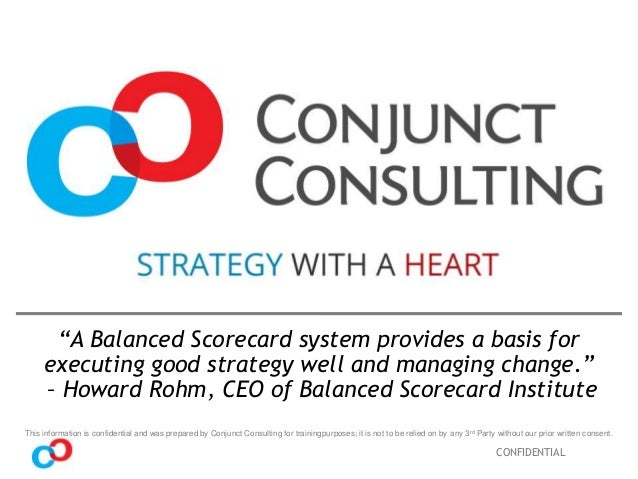 """""""A Balanced Scorecard system provides a basis for executing good strategy well and managing change."""" – Howard Rohm, CEO of..."""