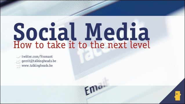 Social toMedia How to take it the next level twitter.com/Vromant gerrit@talkingheads.be www.talkingheads.be