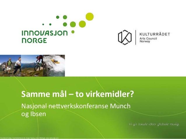 Samme mål – to virkemidler? Nasjonal nettverkskonferanse Munch og Ibsen  Foto: Bernd Kuleisa, Terje Rakke/Nordic life, Cas...