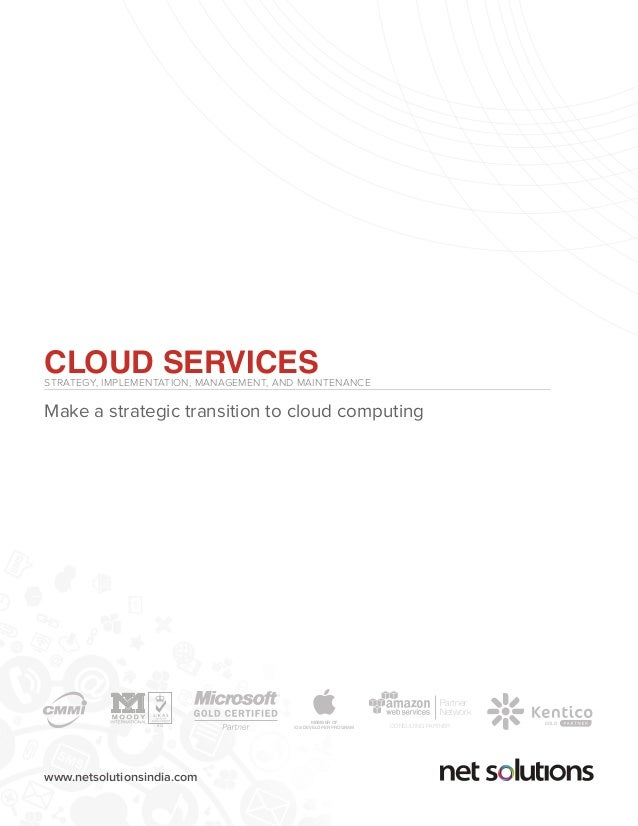 www.netsolutionsindia.com CLOUD SERVICESSTRATEGY, IMPLEMENTATION, MANAGEMENT, AND MAINTENANCE Make a strategic transition ...