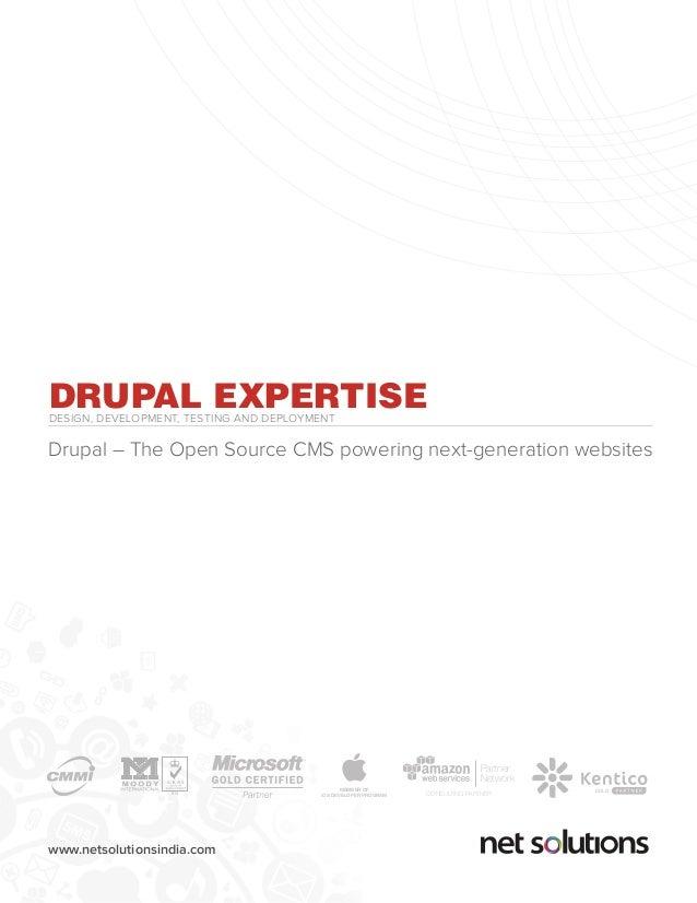 www.netsolutionsindia.com DRUPAL EXPERTISEDESIGN, DEVELOPMENT, TESTING AND DEPLOYMENT Drupal – The Open Source CMS powerin...