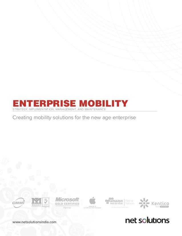 www.netsolutionsindia.com ENTERPRISE MOBILITYSTRATEGY, IMPLEMENTATION, MANAGEMENT, AND MAINTENANCE Creating mobility solut...
