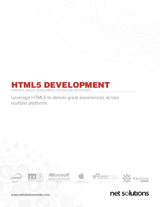 www.netsolutionsindia.com HTML5 DEVELOPMENTSTRATEGY, DESIGN, DEVELOPMENT, TESTING AND DEPLOYMENT Leverage HTML5 to deliver...
