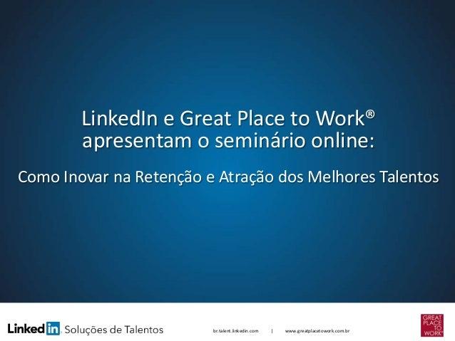 LinkedIn e Great Place to Work® apresentam o seminário online: Como Inovar na Retenção e Atração dos Melhores Talentos  br...