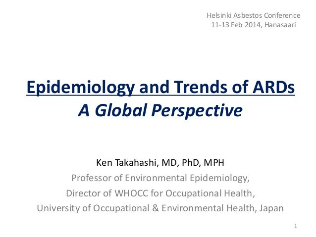 Epidemiology and Trends of ARDs A Global Perspective Ken Takahashi, MD, PhD, MPH Professor of Environmental Epidemiology, ...