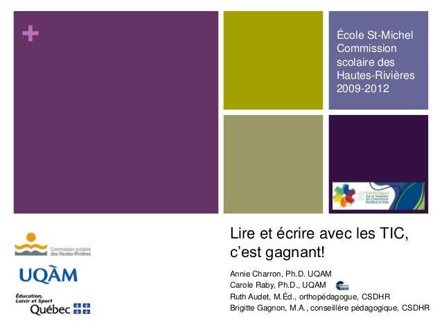 +  École St-Michel Commission scolaire des Hautes-Rivières 2009-2012  Lire et écrire avec les TIC, c'est gagnant! Annie Ch...