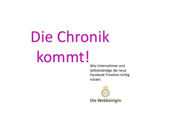 Die Chronik  kommt!  Wie Unternehmer und             Selbstständige die neue             Facebook-‐Time...
