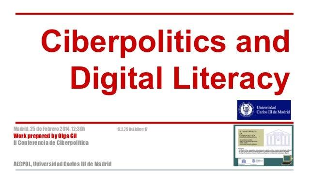 Ciberpolitics and Digital Literacy Madrid, 25 de Febrero 2014, 12:30h  Work prepared by Olga Gil II Conferencia de Ciberpo...