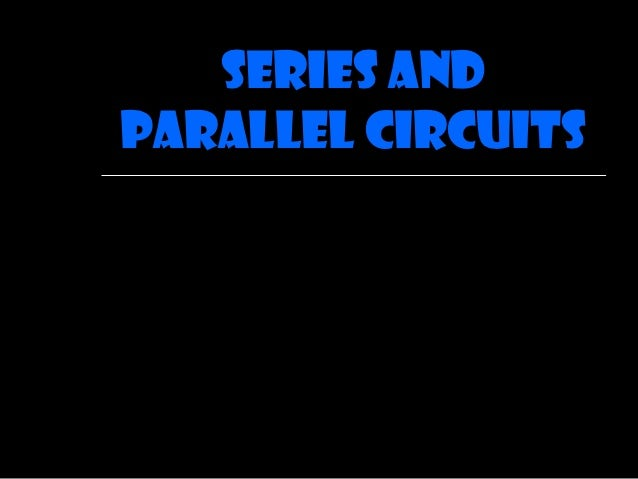 Series andParallel Circuits