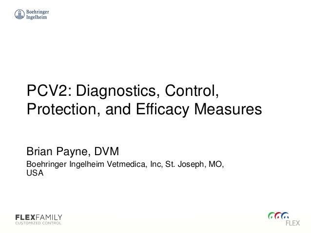 PCV2: Diagnostics, Control, Protection, and Efficacy Measures Brian Payne, DVM Boehringer Ingelheim Vetmedica, Inc, St. Jo...