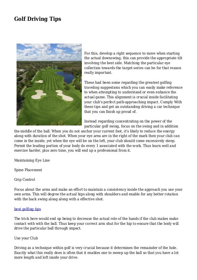Golf Driving Tips For this, develop a right sequence to move when starting the actual downswing, this can provide the appr...