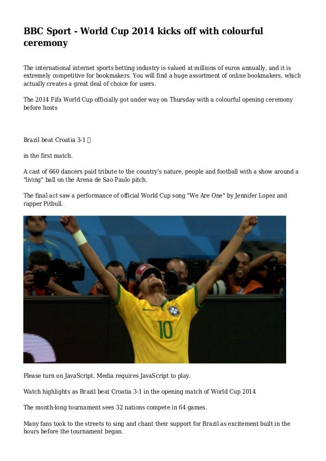 BBC Sport - World Cup 2014 kicks off with colourful ceremony The international internet sports betting industry is valued ...