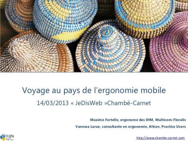 Voyage au pays de l'ergonomie mobile   14/03/2013 « JeDisWeb »Chambé-Carnet                       Maxime Fortelle, ergonom...