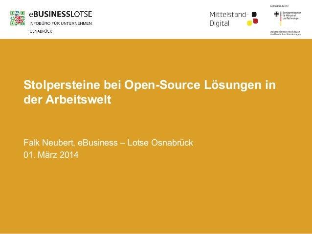 Stolpersteine bei Open-Source Lösungen in der Arbeitswelt  Falk Neubert, eBusiness – Lotse Osnabrück 01. März 2014