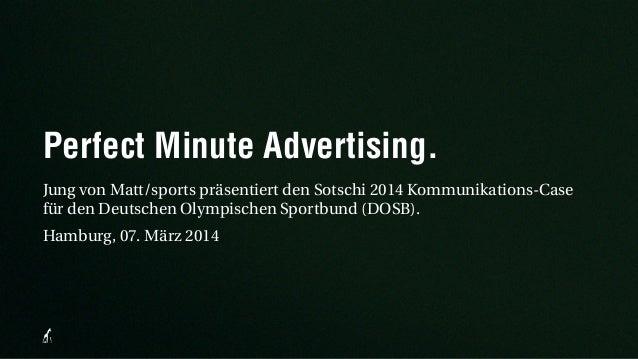 Perfect Minute Advertising.  Jung von Matt/sports präsentiert den Sotschi 2014 Kommunikations-Case  für den Deutschen Olym...
