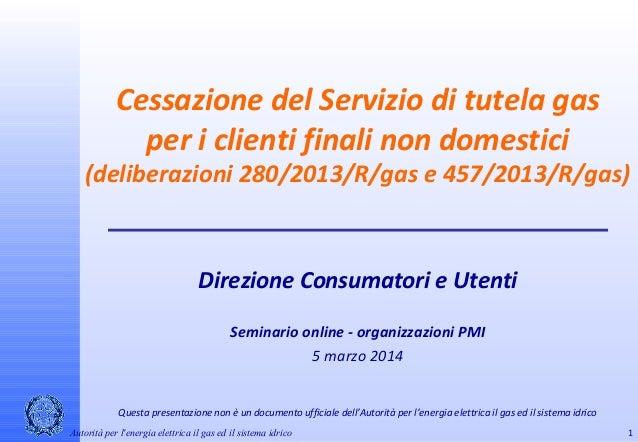 Cessazione del Servizio di tutela gas per i clienti finali non domestici  (deliberazioni 280/2013/R/gas e 457/2013/R/gas) ...