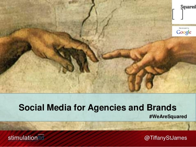 Social Media for Agencies and Brands #WeAreSquared  @TiffanyStJames