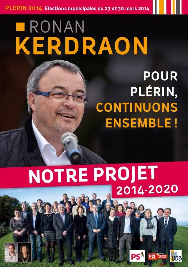 Plérin 2014 Elections municipales du 23 et 30 mars 2014  Ronan  KERDRAON Pour PlÉrin, continuons ensemble !  Notre PROJET ...