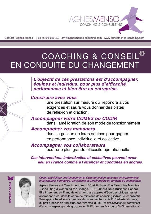 COACHING & CONSEIL EN CONDUITE DU CHANGEMENT Contact : Agnes Menso - + 33 (0) 676 280 953 - am@agnesmenso-coaching.com - w...