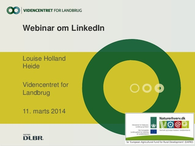 Webinar om LinkedIn Louise Holland Heide Videncentret for Landbrug 11. marts 2014