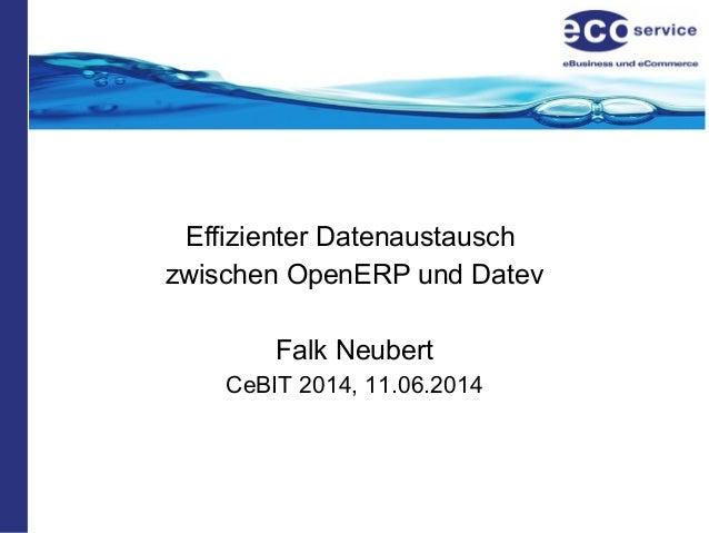 Effizienter Datenaustausch zwischen OpenERP und Datev Falk Neubert CeBIT 2014, 11.06.2014