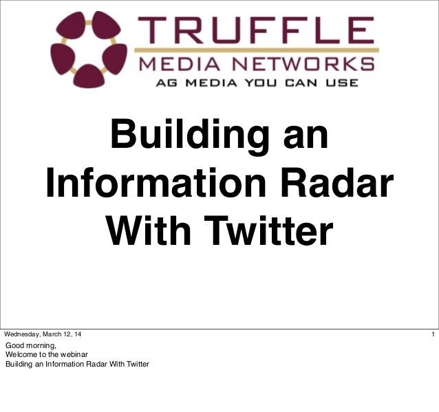 Building an Information Radar With Twitter 1Wednesday, March 12, 14 Good morning, Welcome to the webinar Building an Infor...