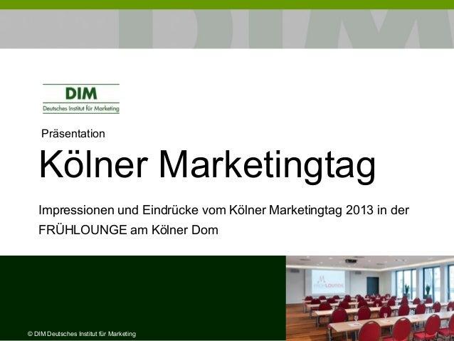 Präsentation Kölner Marketingtag Impressionen und Eindrücke vom Kölner Marketingtag 2013 in der FRÜHLOUNGE am Kölner Dom ©...