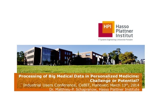 Processing of Big Medical Data in Personalized Medicine: Challenge or Potential? Industrial Users Conference, CeBIT, Hanov...