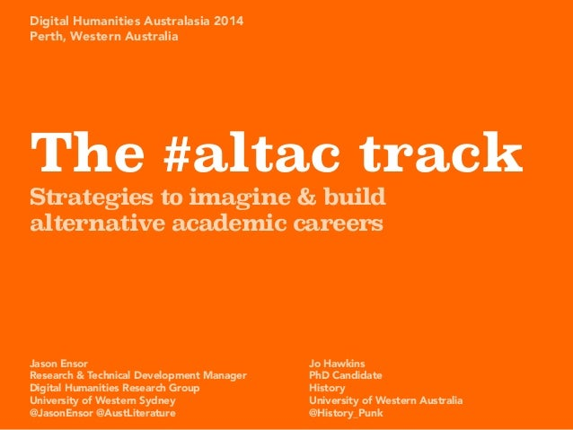 The #altac track Strategies to imagine & build alternative academic careers Jason Ensor Research & Technical Development M...