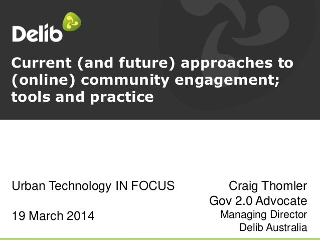 Current (and future) approaches to (online) community engagement; tools and practice Craig Thomler Gov 2.0 Advocate Managi...