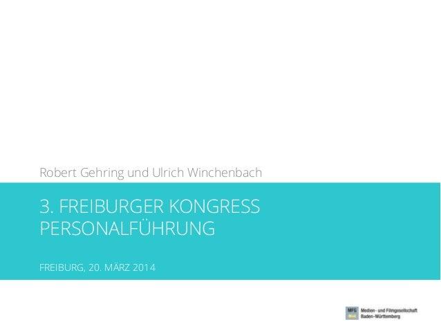 3. FREIBURGER KONGRESS PERSONALFÜHRUNG FREIBURG, 20. MÄRZ 2014 Robert Gehring und Ulrich Winchenbach