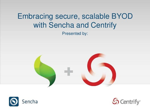 Embracing secure, scalable BYOD with Sencha and Centrify