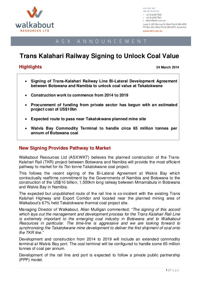Trans Kalahari Railway Signing to Unlock Coal Value Highlights 24 March 2014 New Signing Provides Pathway to Market Walkab...