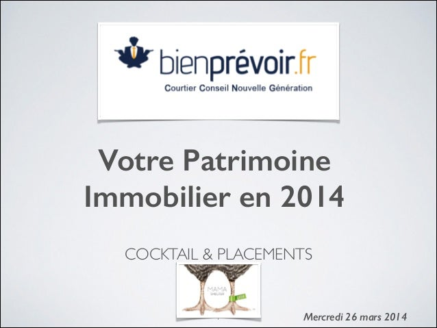 COCKTAIL & PLACEMENTS  Votre Patrimoine Immobilier en 2014 ! Mercredi 26 mars 2014