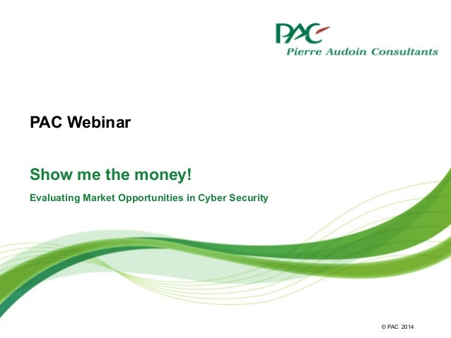 © PAC Show me the money! Evaluating Market Opportunities in Cyber Security 2014 PAC Webinar
