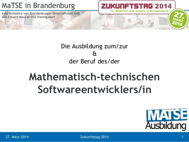 MaTSE in Brandenburg eine Initiative von Brandenburger Unternehmen und des Eduard-Maurer-OSZ Hennigsdorf 27. März 2014 Zuk...