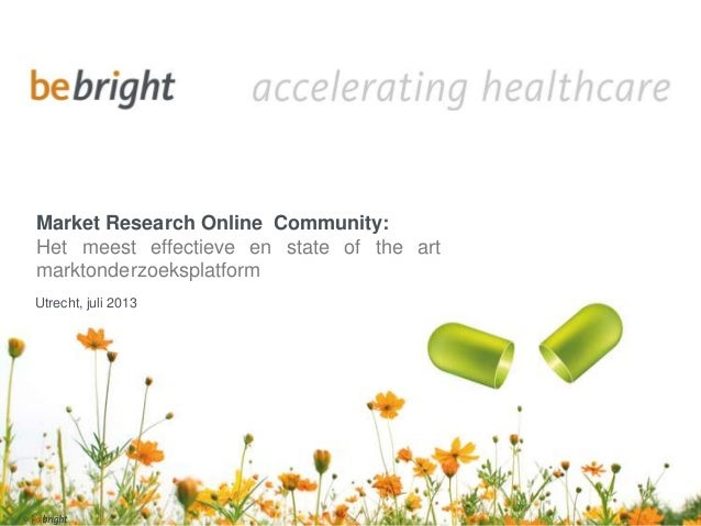 © Market Research Online Community: Het meest effectieve en state of the art marktonderzoeksplatform Utrecht, juli 2013