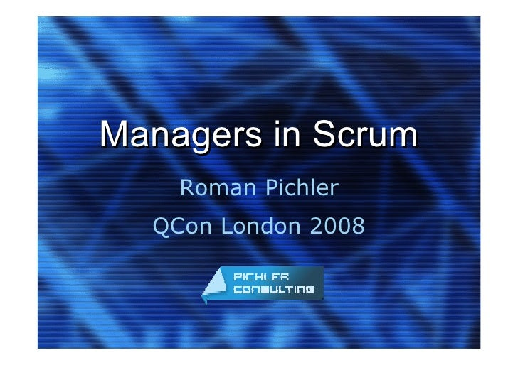Managers in Scrum     Roman Pichler   QCon London 2008