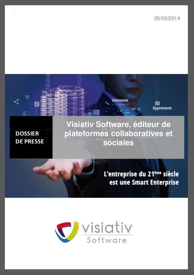 26/03/2014 DOSSIER DE PRESSE Visiativ Software, éditeur de plateformes collaboratives et sociales