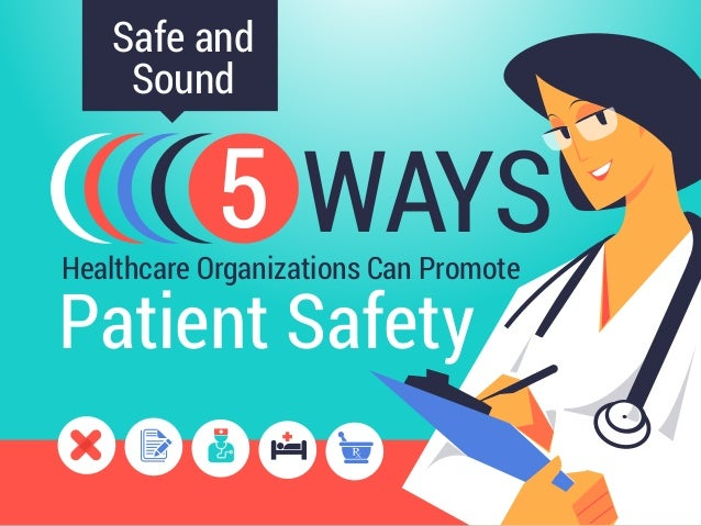 Healthcare Organizations Can Promote 5 WAYS Patient Safety Safe and Sound