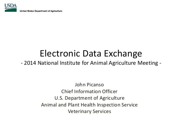 Electronic Data Exchange - 2014 National Institute for Animal Agriculture Meeting - John Picanso Chief Information Officer...