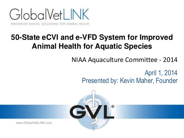 50-State eCVI and e-VFD System for Improved Animal Health for Aquatic Species NIAA Aquaculture Committee - 2014 Presented ...