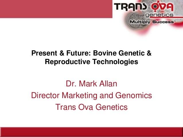 Dr. Mark Allen - Present & Future: Bovine Genetic & Reproductive Technologies