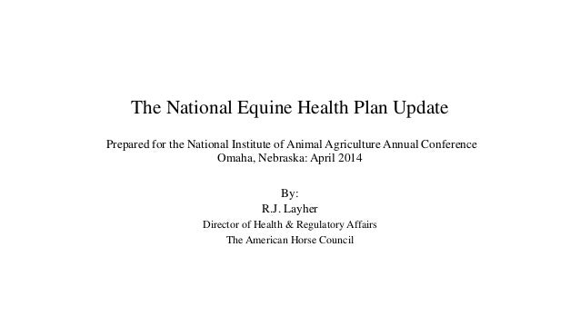 The National Equine Health Plan Update Prepared for the National Institute of Animal Agriculture Annual Conference Omaha, ...