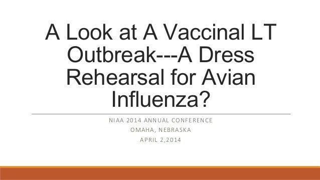 A Look at A Vaccinal LT Outbreak---A Dress Rehearsal for Avian Influenza? NIAA 2014 ANNUAL CONFERENCE OMAHA, NEBRASKA APRI...