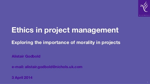 Ethics in project management Exploring the importance of morality in projects Alistair Godbold e-mail: alistair.godbold@ni...