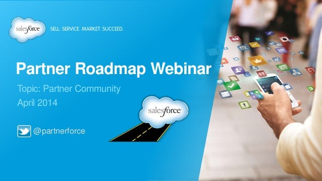 @partnerforce Partner Roadmap Webinar Topic: Partner Community April 2014
