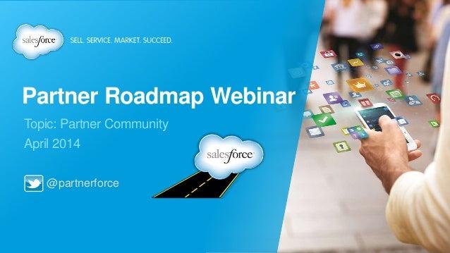 Partner Roadmap Webinar: Partner Community (April 3, 2014)